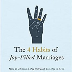 The 4 Habits of Joy-Filled Marriages - How 15 Minutes A Day Will Help You Stay In Love