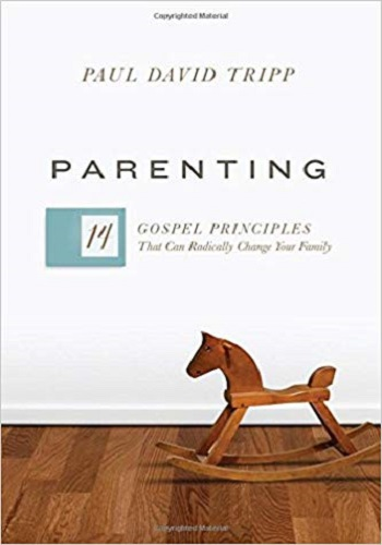 Parenting - 14 Gospel Principles That Can Radically Change Your Family