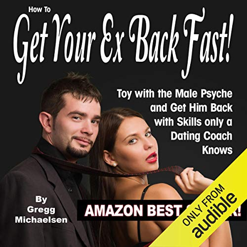 How To Get Your Ex Back Fast - Toy With The Male Psyche And Get Him Back With Skills Only A Dating Coach Knows