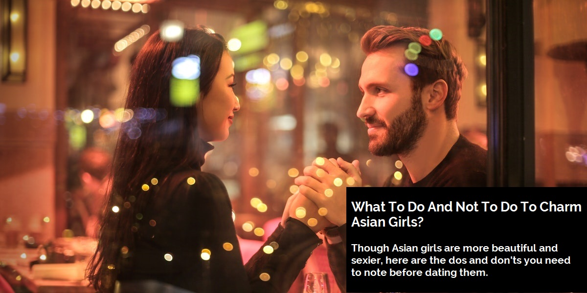 What To Do And What Not To Do To Charm Asian Girls?