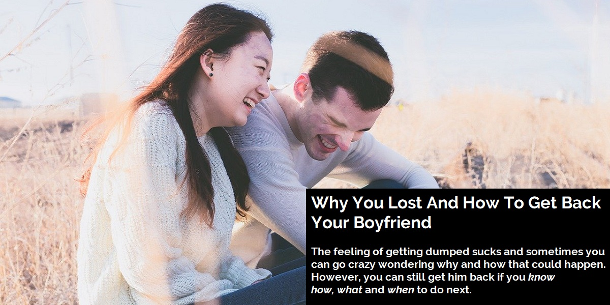 Why You Lost Your Boyfriend And How You Can Get Him Back?