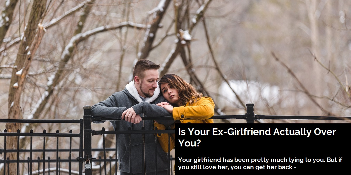 Is Your Ex-Girlfriend Actually Over You?